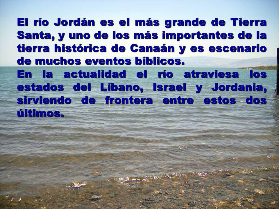 El río Jordán es el más grande de Tierra Santa, y uno de los más importantes de la tierra histórica de Canaán y es escenario de muchos eventos bíblicos.