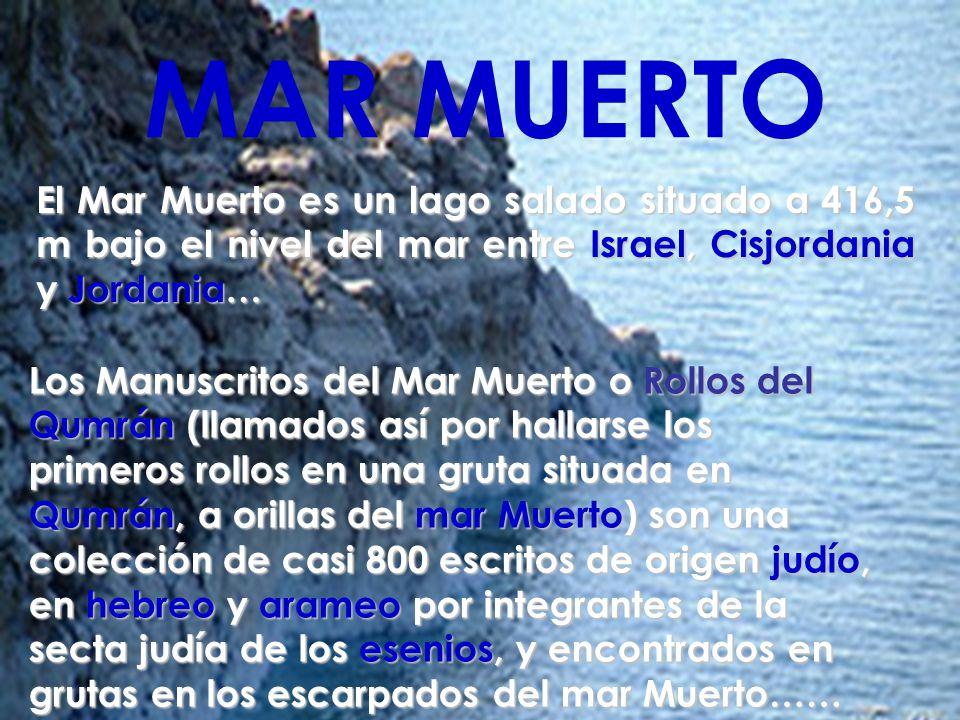MAR MUERTO El Mar Muerto es un lago salado situado a 416,5 m bajo el nivel del mar entre Israel, Cisjordania y Jordania…