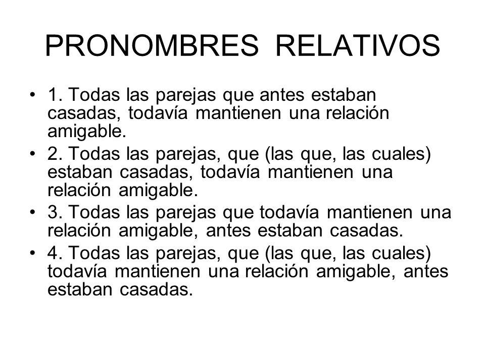 PRONOMBRES RELATIVOS 1. Todas las parejas que antes estaban casadas, todavía mantienen una relación amigable.