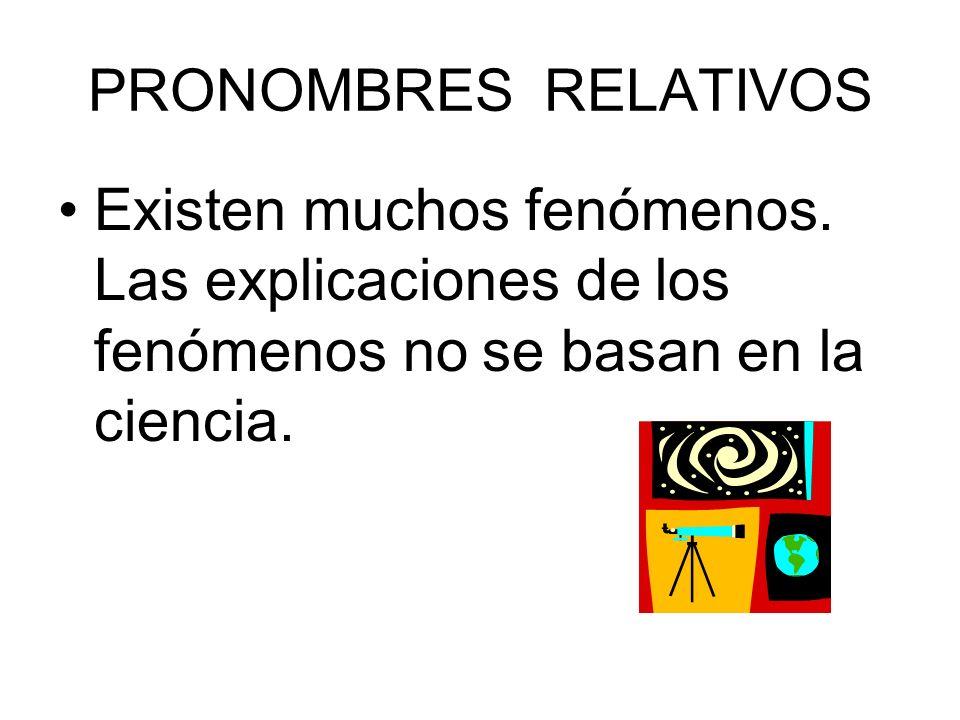 PRONOMBRES RELATIVOS Existen muchos fenómenos.