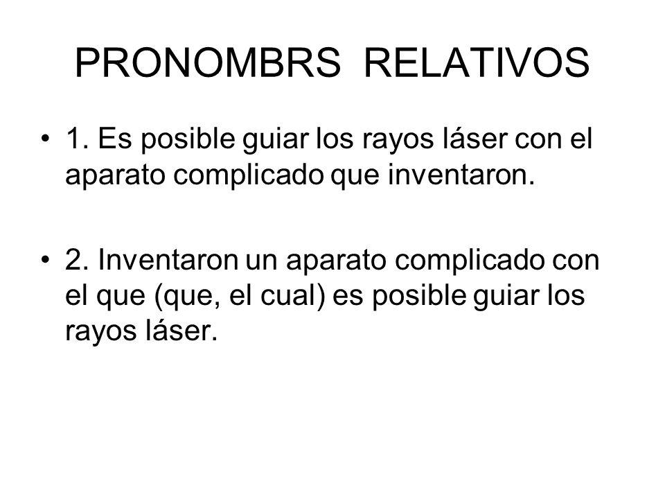 PRONOMBRS RELATIVOS 1. Es posible guiar los rayos láser con el aparato complicado que inventaron.