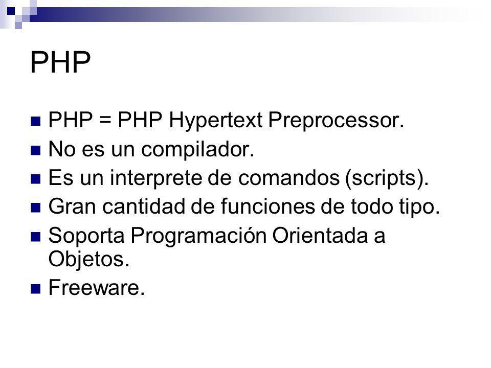 PHP PHP = PHP Hypertext Preprocessor. No es un compilador.