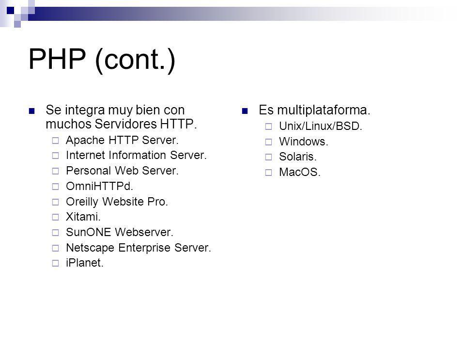 PHP (cont.) Se integra muy bien con muchos Servidores HTTP.