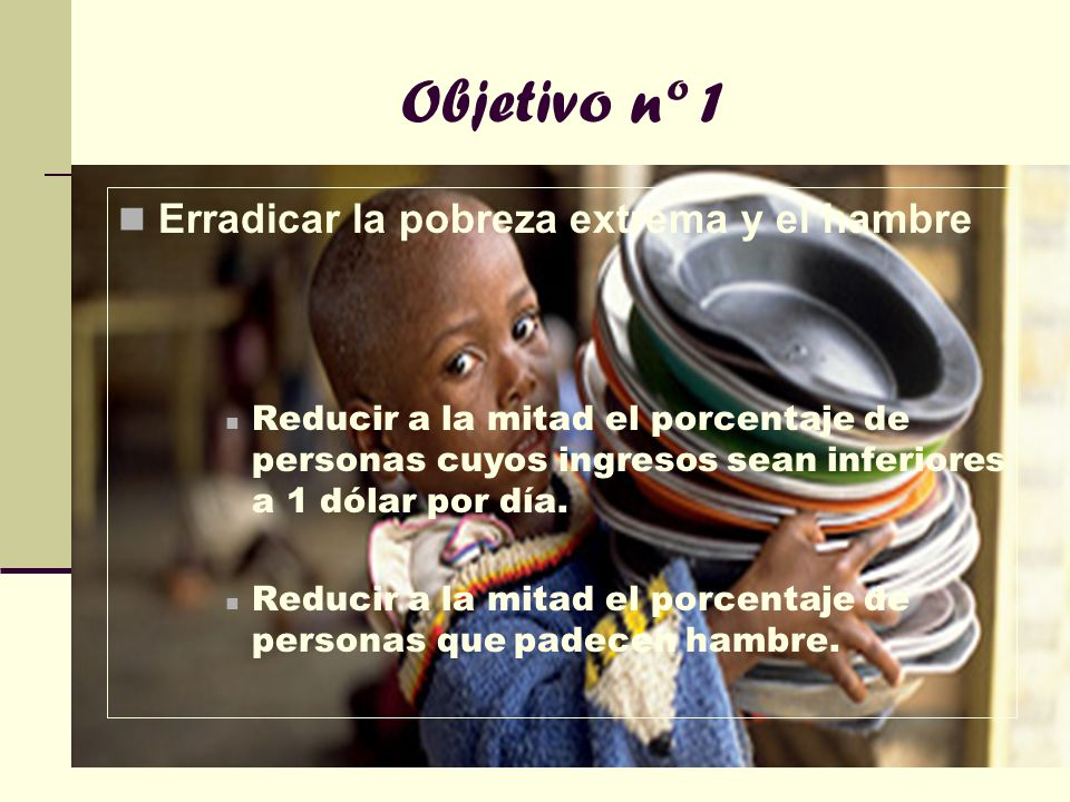 Objetivo nº 1 Erradicar la pobreza extrema y el hambre