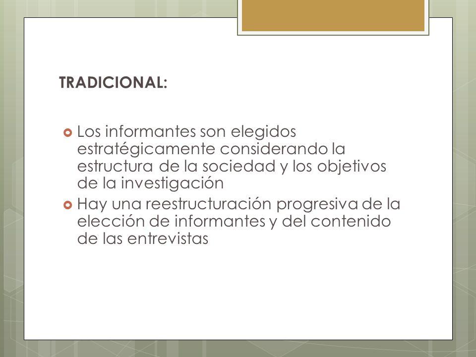 TRADICIONAL: Los informantes son elegidos estratégicamente considerando la estructura de la sociedad y los objetivos de la investigación.