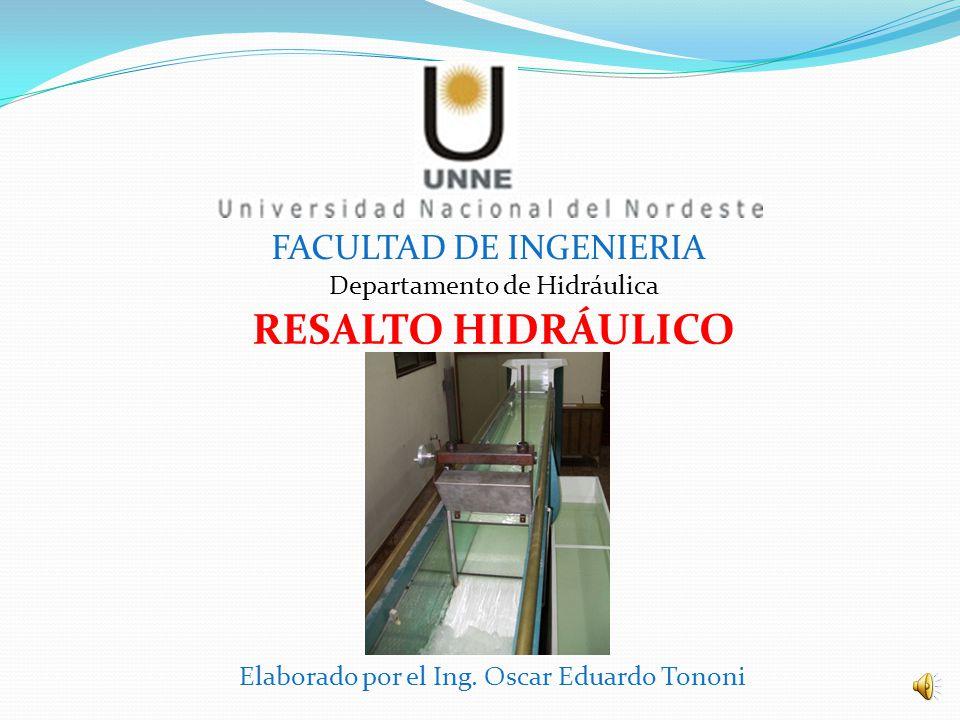 RESALTO HIDRÁULICO FACULTAD DE INGENIERIA Departamento de Hidráulica