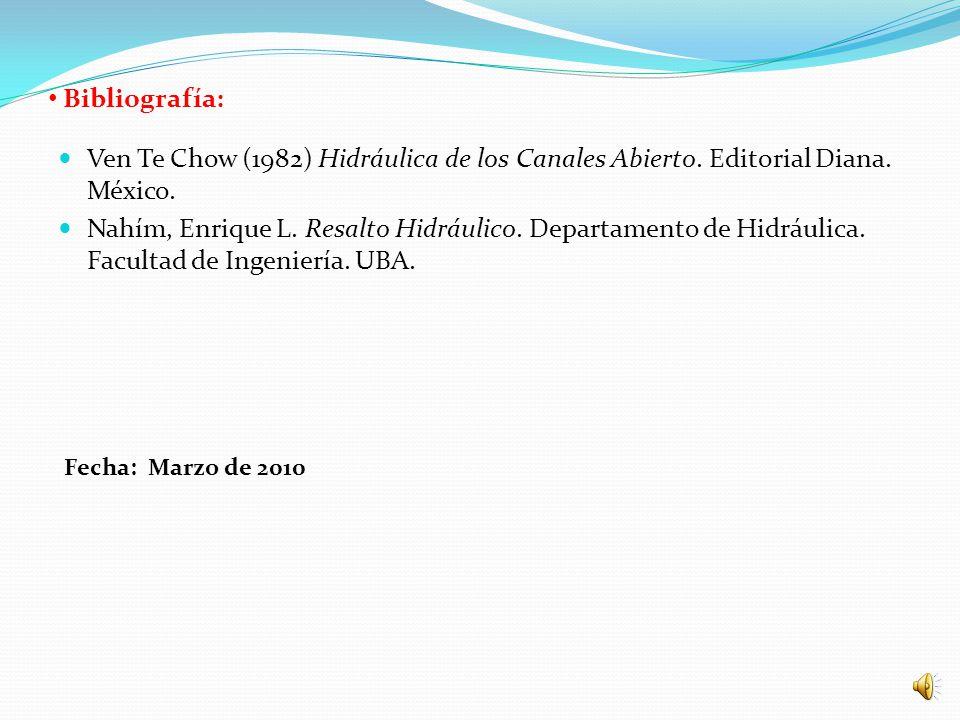 Bibliografía: Ven Te Chow (1982) Hidráulica de los Canales Abierto. Editorial Diana. México.