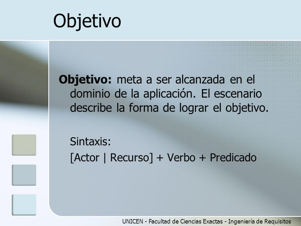 Objetivo Objetivo: meta a ser alcanzada en el dominio de la aplicación. El escenario describe la forma de lograr el objetivo.