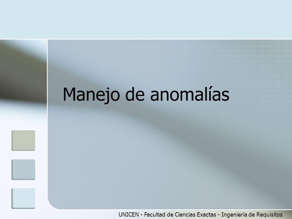Manejo de anomalías UNICEN - Facultad de Ciencias Exactas - Ingeniería de Requisitos