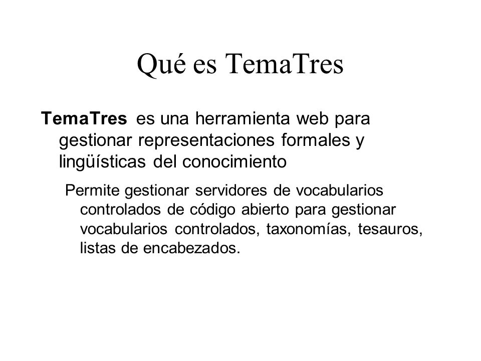 Qué es TemaTres TemaTres es una herramienta web para gestionar representaciones formales y lingüísticas del conocimiento.