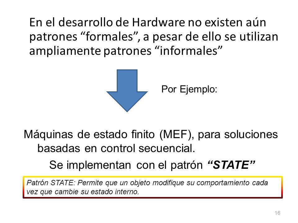 En el desarrollo de Hardware no existen aún patrones formales , a pesar de ello se utilizan ampliamente patrones informales