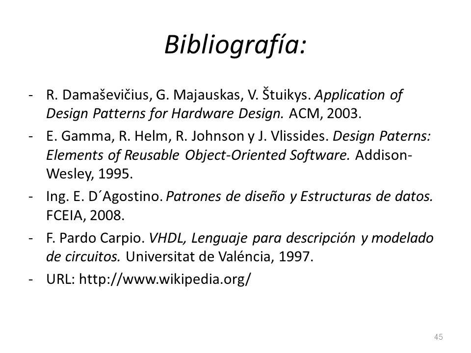 Bibliografía: R. Damaševičius, G. Majauskas, V. Štuikys. Application of Design Patterns for Hardware Design. ACM, 2003.