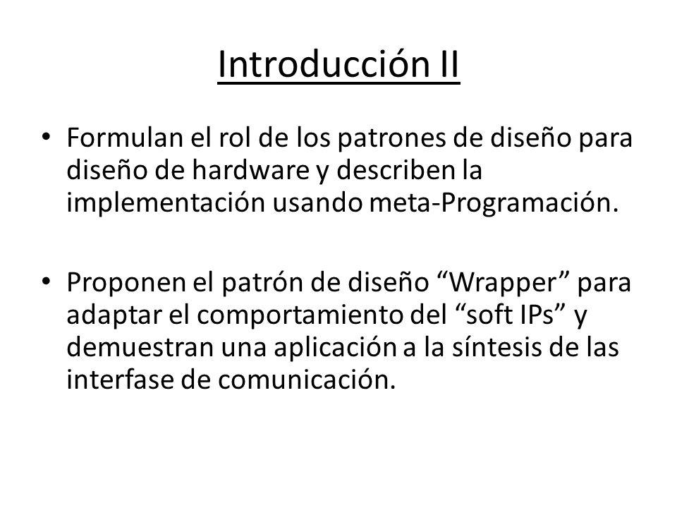 Introducción II Formulan el rol de los patrones de diseño para diseño de hardware y describen la implementación usando meta-Programación.
