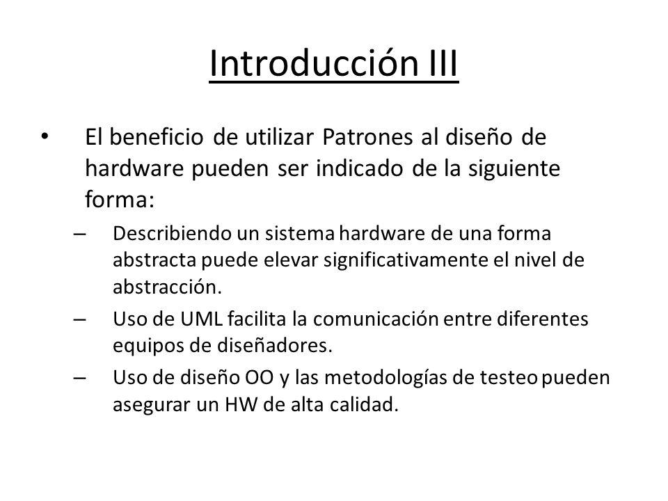Introducción III El beneficio de utilizar Patrones al diseño de hardware pueden ser indicado de la siguiente forma: