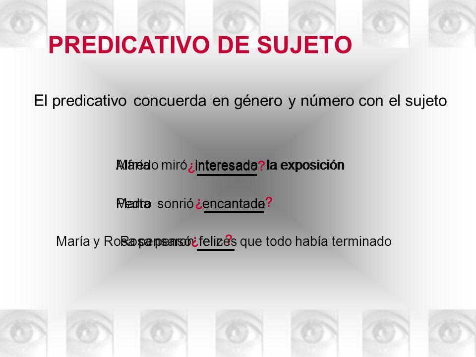 PREDICATIVO DE SUJETO El predicativo concuerda en género y número con el sujeto. María la exposición.