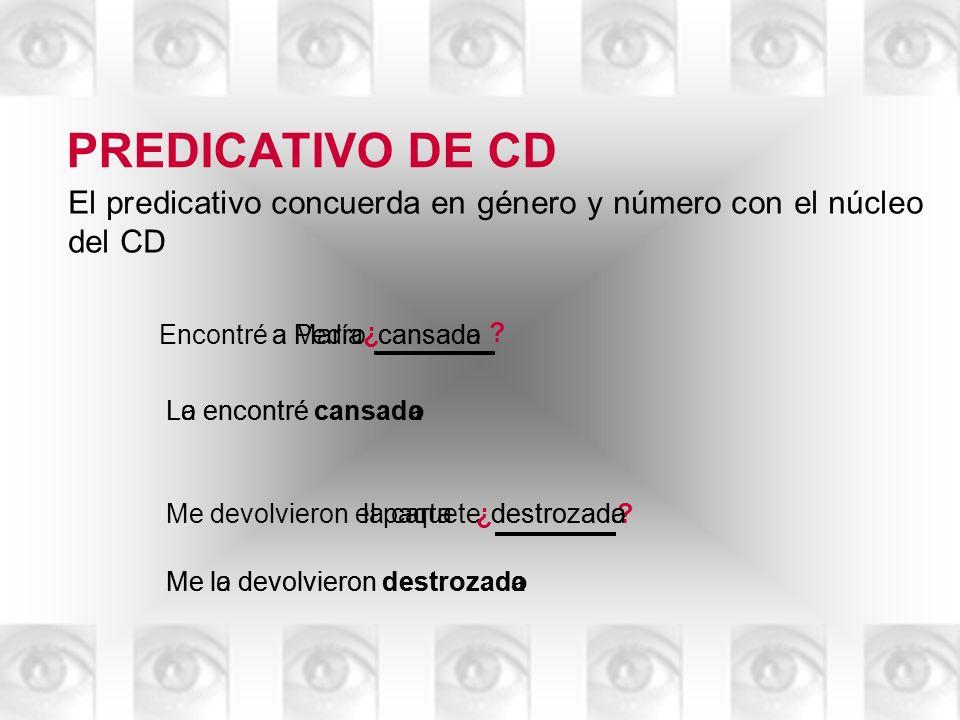 PREDICATIVO DE CD El predicativo concuerda en género y número con el núcleo del CD. Encontré. a Pedro.