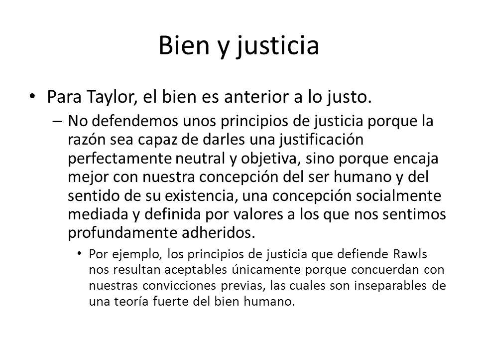 Bien y justicia Para Taylor, el bien es anterior a lo justo.