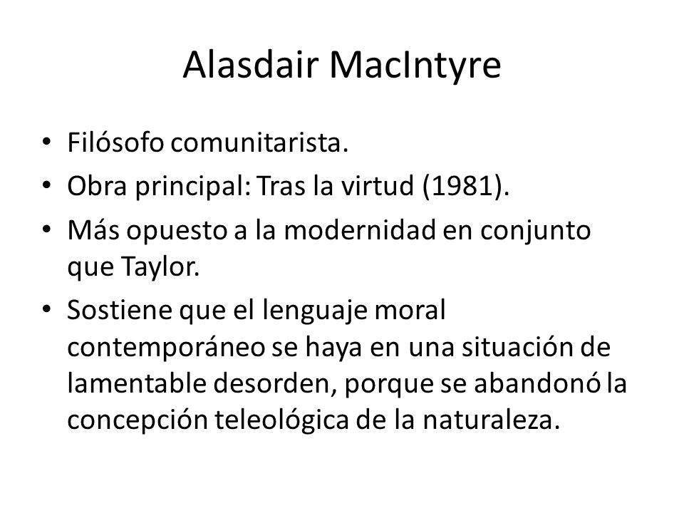 Alasdair MacIntyre Filósofo comunitarista.