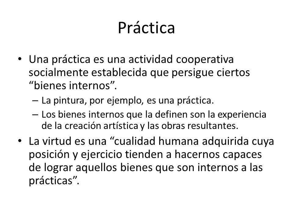 Práctica Una práctica es una actividad cooperativa socialmente establecida que persigue ciertos bienes internos .