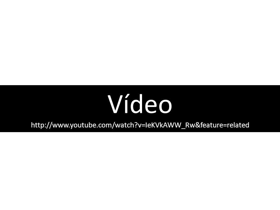 Vídeo http://www.youtube.com/watch v=IeKVkAWW_Rw&feature=related