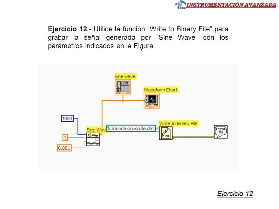 Ejercicio 12.- Utilice la función Write to Binary File para grabar la señal generada por Sine Wave con los parámetros indicados en la Figura.