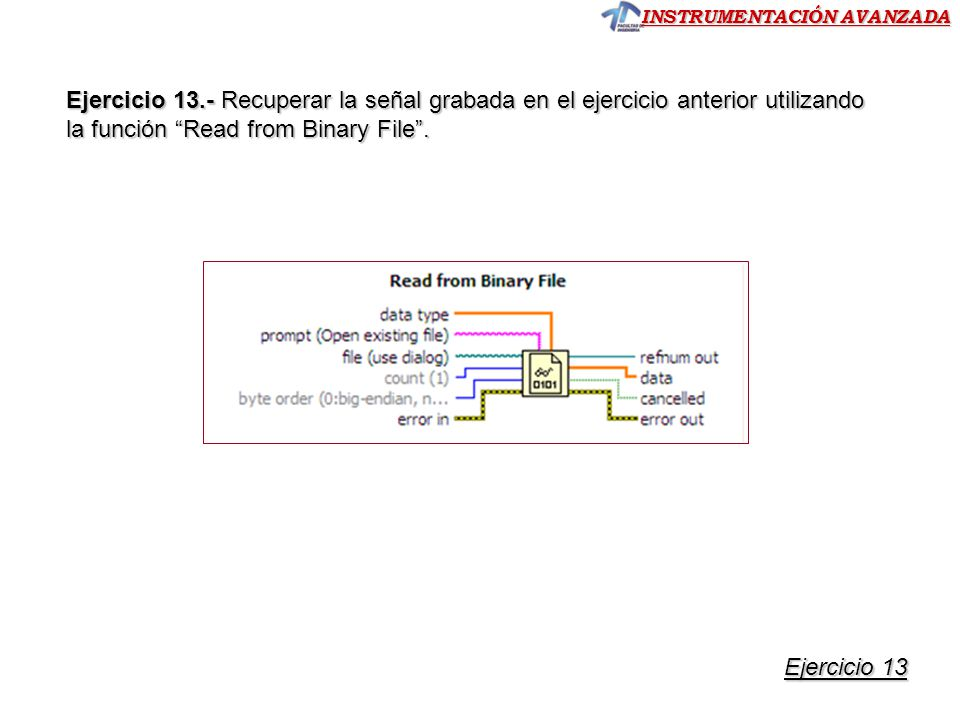 Ejercicio 13.- Recuperar la señal grabada en el ejercicio anterior utilizando la función Read from Binary File .