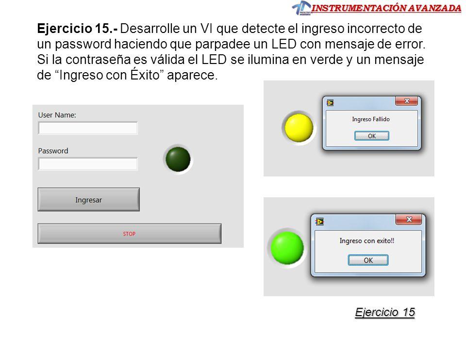 Ejercicio 15.- Desarrolle un VI que detecte el ingreso incorrecto de un password haciendo que parpadee un LED con mensaje de error. Si la contraseña es válida el LED se ilumina en verde y un mensaje de Ingreso con Éxito aparece.