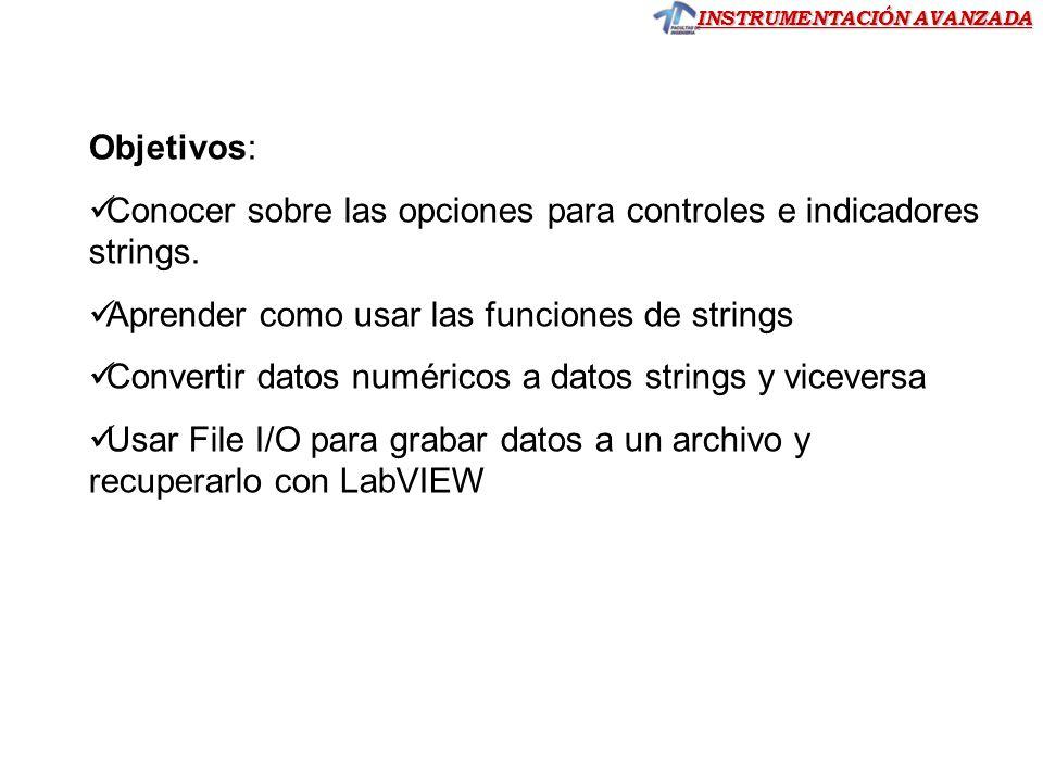 Objetivos: Conocer sobre las opciones para controles e indicadores strings. Aprender como usar las funciones de strings.
