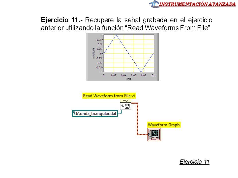 Ejercicio 11.- Recupere la señal grabada en el ejercicio anterior utilizando la función Read Waveforms From File
