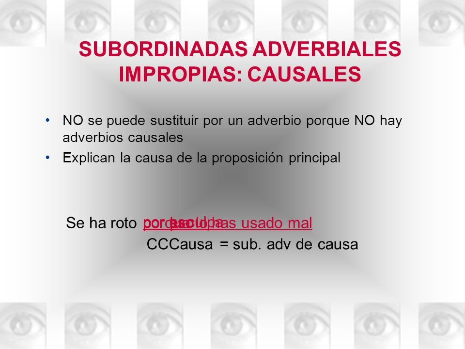 SUBORDINADAS ADVERBIALES IMPROPIAS: CAUSALES
