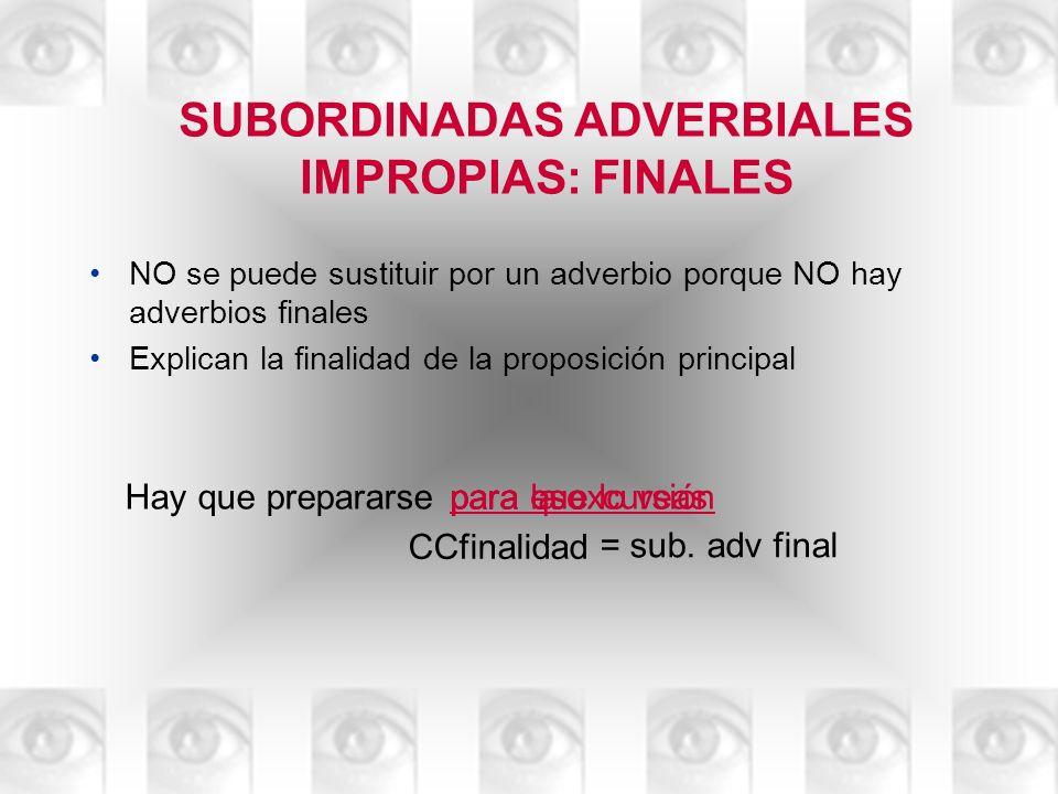 SUBORDINADAS ADVERBIALES IMPROPIAS: FINALES