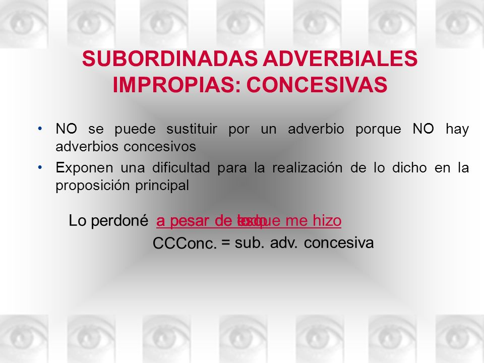 SUBORDINADAS ADVERBIALES IMPROPIAS: CONCESIVAS