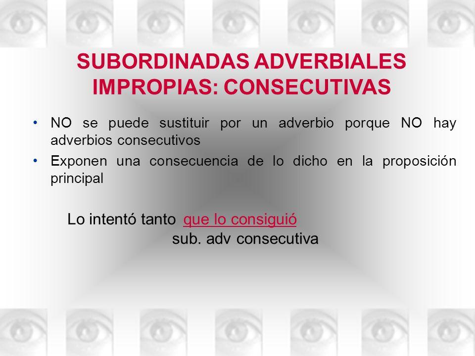 SUBORDINADAS ADVERBIALES IMPROPIAS: CONSECUTIVAS