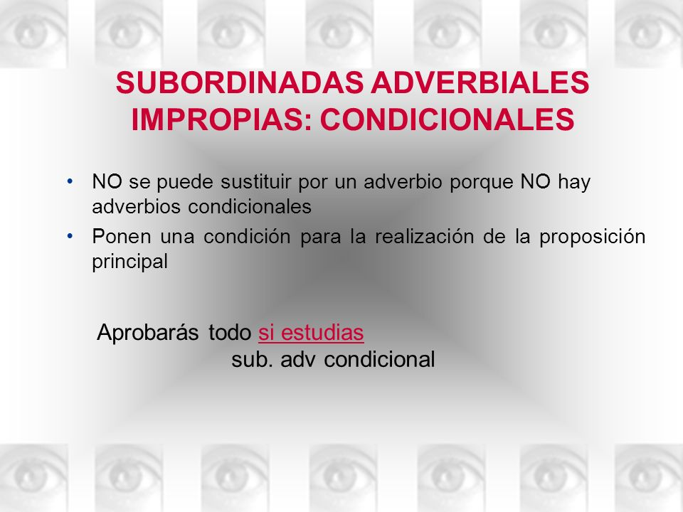 SUBORDINADAS ADVERBIALES IMPROPIAS: CONDICIONALES
