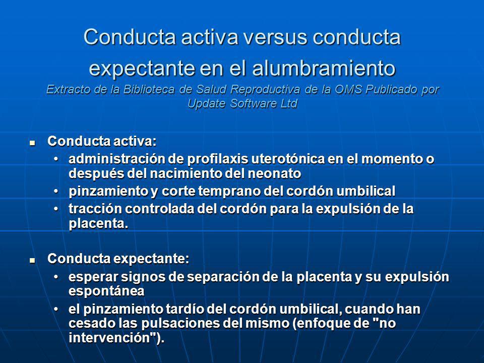 Conducta activa versus conducta expectante en el alumbramiento Extracto de la Biblioteca de Salud Reproductiva de la OMS Publicado por Update Software Ltd
