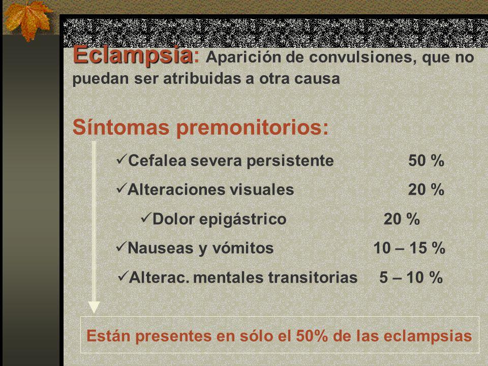 Eclampsia: Aparición de convulsiones, que no puedan ser atribuidas a otra causa Síntomas premonitorios: