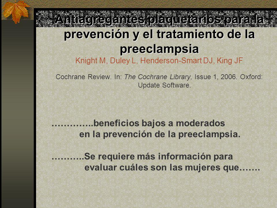 Antiagregantes plaquetarios para la prevención y el tratamiento de la preeclampsia Knight M, Duley L, Henderson-Smart DJ, King JF