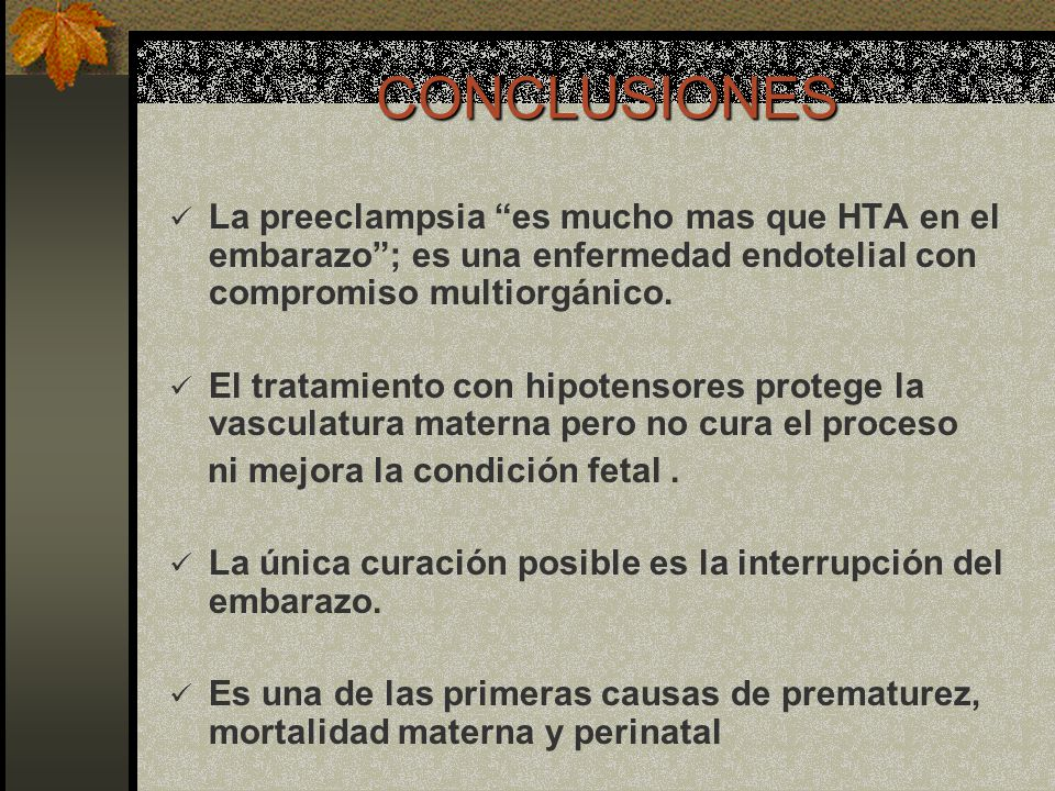 CONCLUSIONES La preeclampsia es mucho mas que HTA en el embarazo ; es una enfermedad endotelial con compromiso multiorgánico.