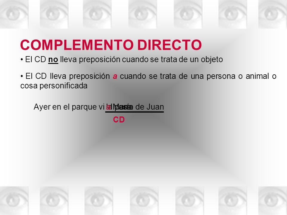 COMPLEMENTO DIRECTOEl CD no lleva preposición cuando se trata de un objeto.
