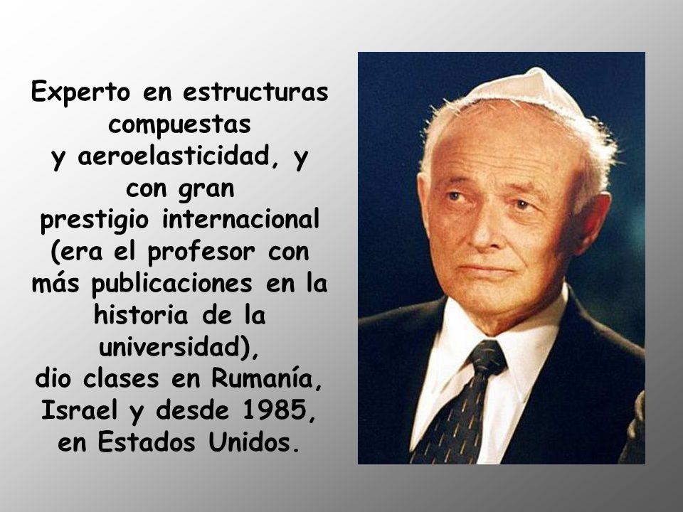 Experto en estructuras compuestas y aeroelasticidad, y con gran prestigio internacional (era el profesor con más publicaciones en la historia de la universidad), dio clases en Rumanía, Israel y desde 1985, en Estados Unidos.
