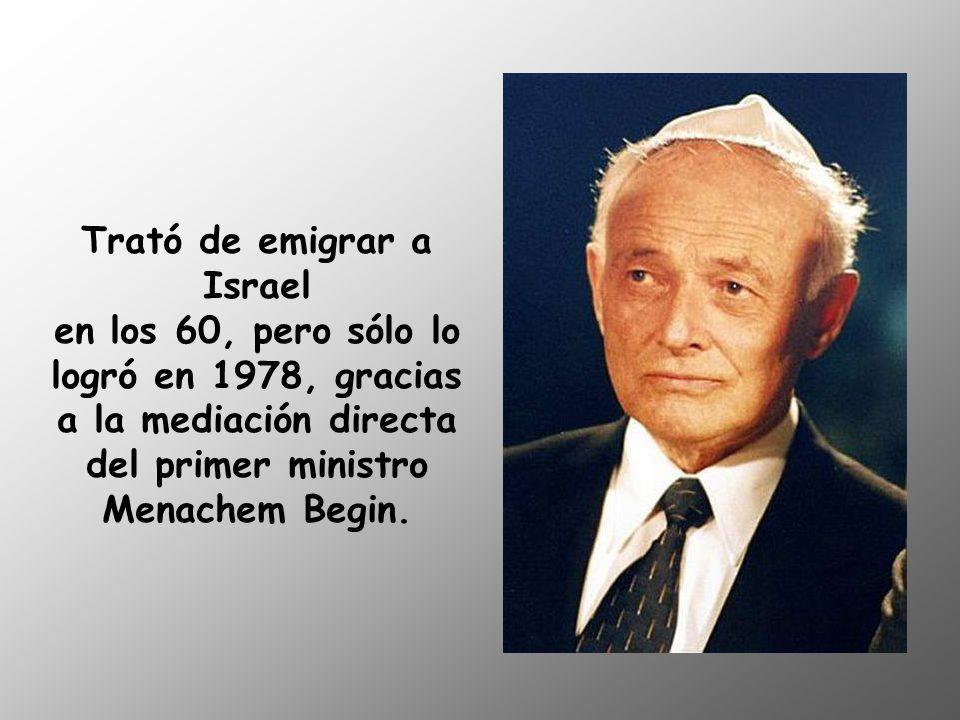 Trató de emigrar a Israel en los 60, pero sólo lo logró en 1978, gracias a la mediación directa del primer ministro Menachem Begin.