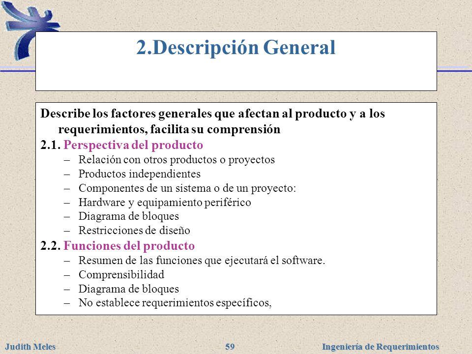 2.Descripción General Describe los factores generales que afectan al producto y a los requerimientos, facilita su comprensión.