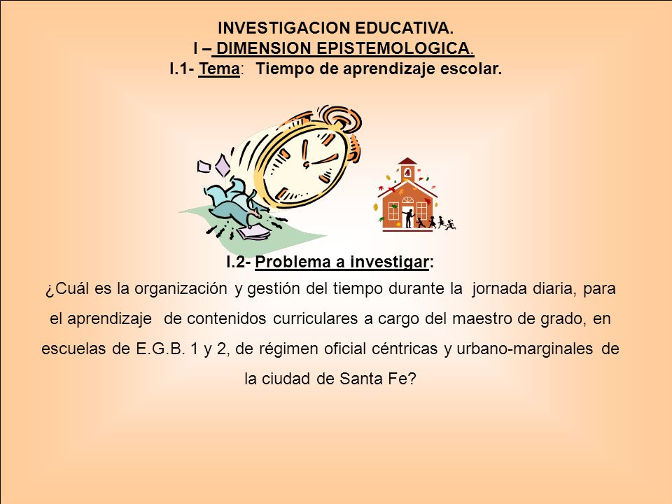 INVESTIGACION EDUCATIVA. I – DIMENSION EPISTEMOLOGICA.