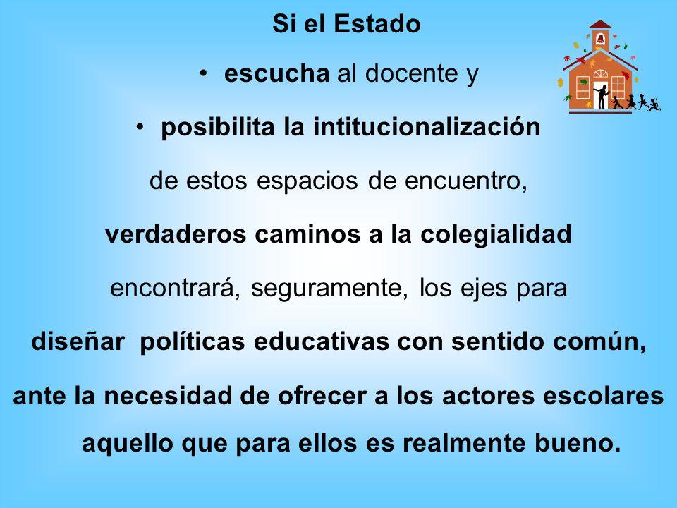 Si el Estado escucha al docente y posibilita la intitucionalización