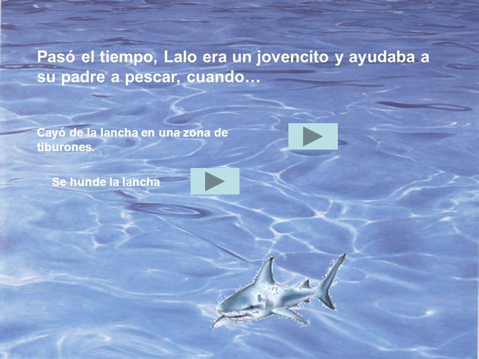 Pasó el tiempo, Lalo era un jovencito y ayudaba a su padre a pescar, cuando…
