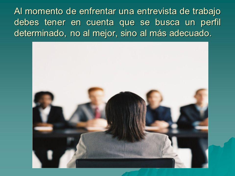 Al momento de enfrentar una entrevista de trabajo debes tener en cuenta que se busca un perfil determinado, no al mejor, sino al más adecuado.