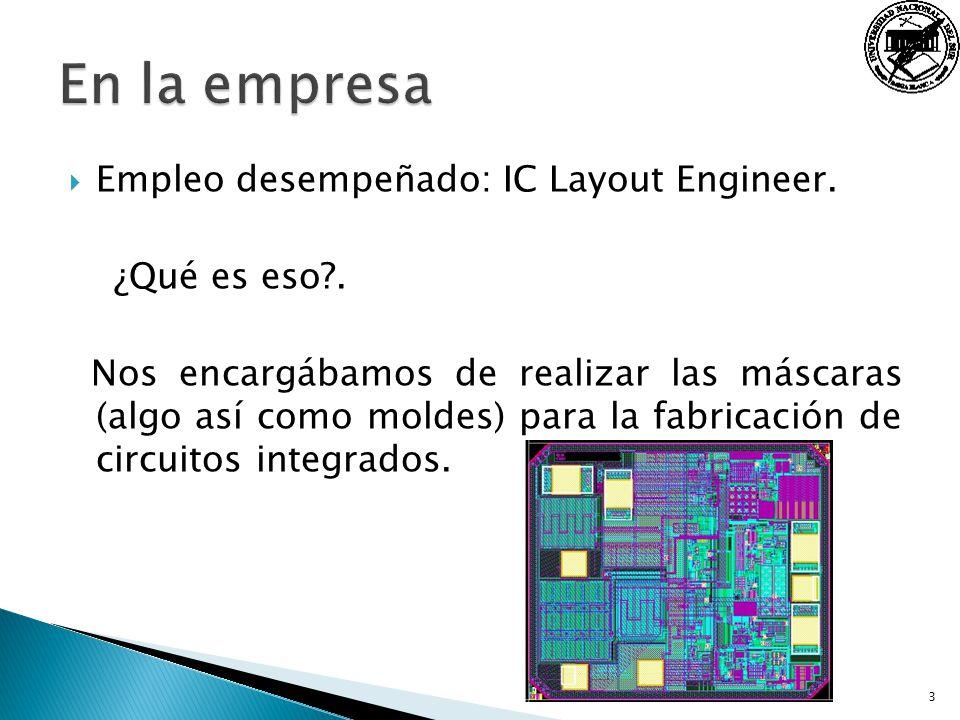En la empresa Empleo desempeñado: IC Layout Engineer. ¿Qué es eso .
