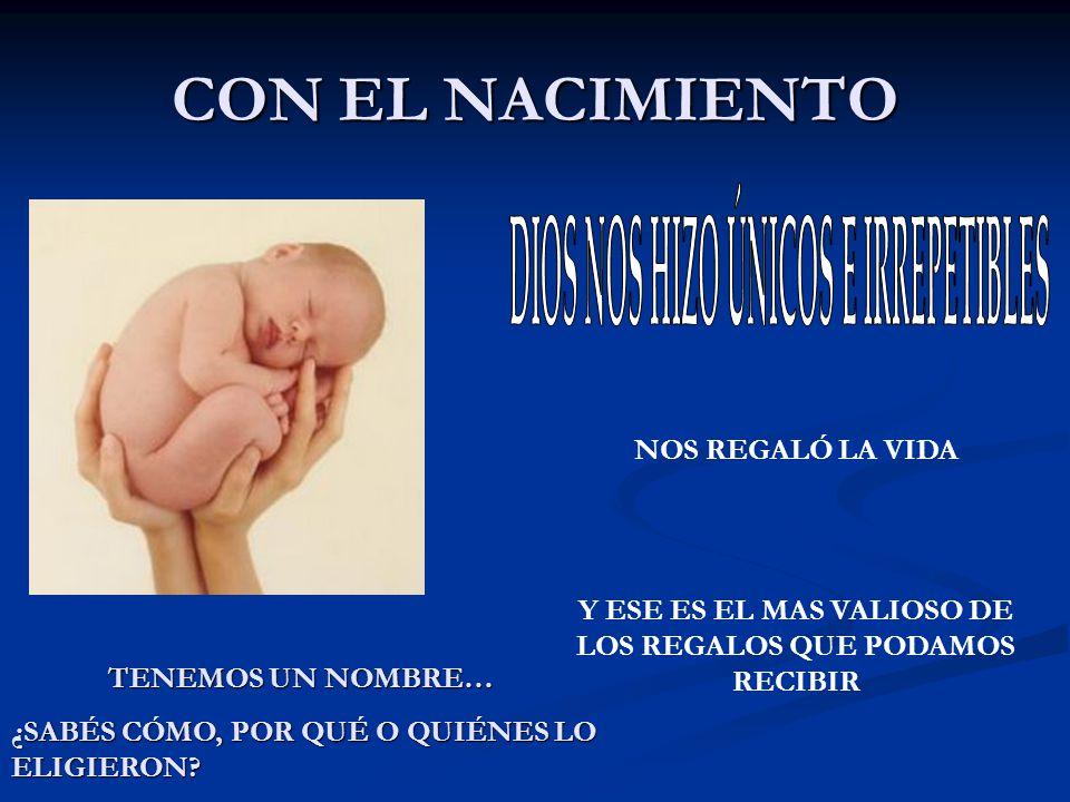 CON EL NACIMIENTO DIOS NOS HIZO ÚNICOS E IRREPETIBLES