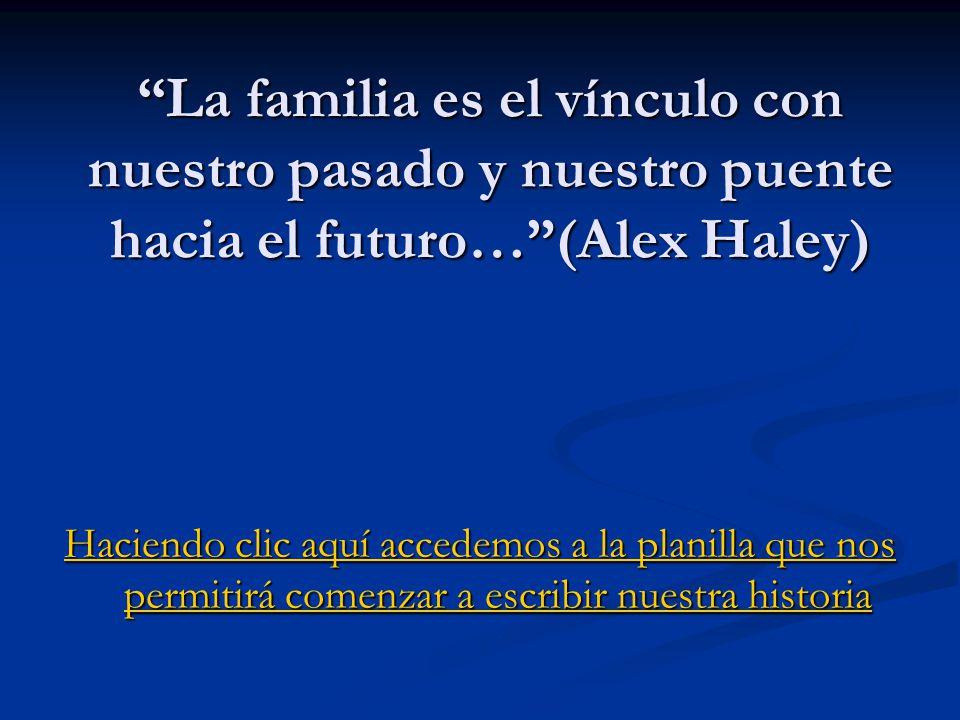 La familia es el vínculo con nuestro pasado y nuestro puente hacia el futuro… (Alex Haley)
