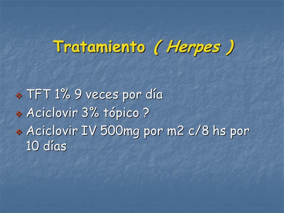 Tratamiento ( Herpes ) TFT 1% 9 veces por día Aciclovir 3% tópico